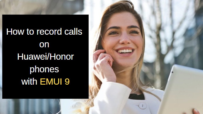 How to record calls on Huawei/Honor phones with EMUI 9