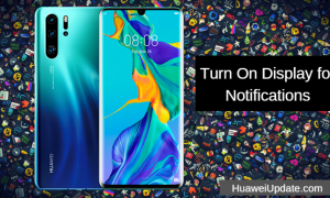 Huawei P30 Pro Tips And Tricks How To Turn On Display for Notifications