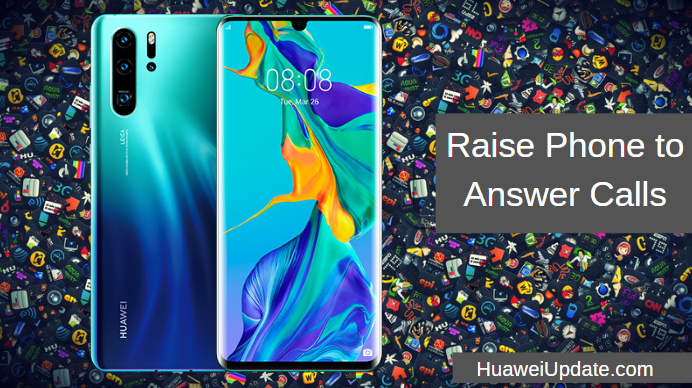 Huawei P30/P30 Pro Tips: Raise Phone to Answer Calls