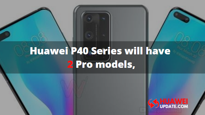 Huawei P40 series will have two Pro models