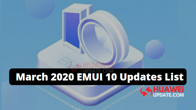 March 2020 EMUI 10 Updates List