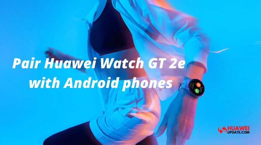 How to pair Huawei Watch GT 2e