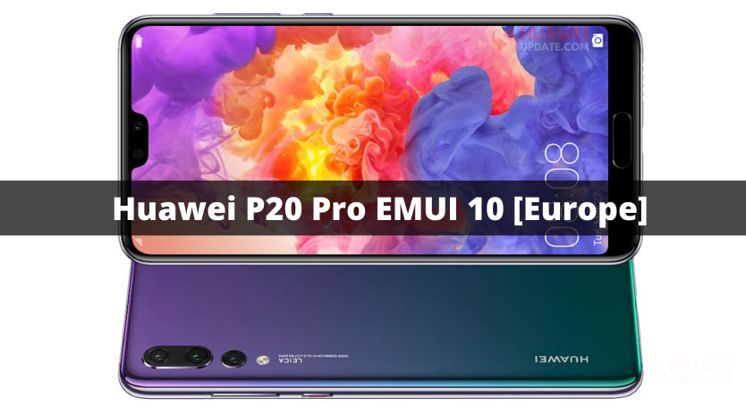 Huawei P20 Pro EMUI 10 update in Europe