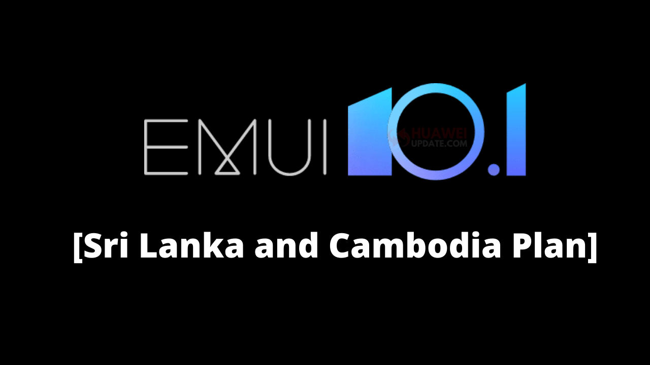 EMUI 10.1 update plan for Sri Lanka and Cambodia