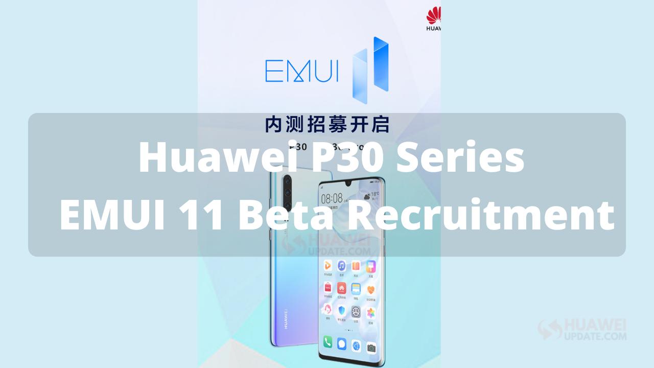 Huawei P30 series EMUI 11 beta recruitment begins