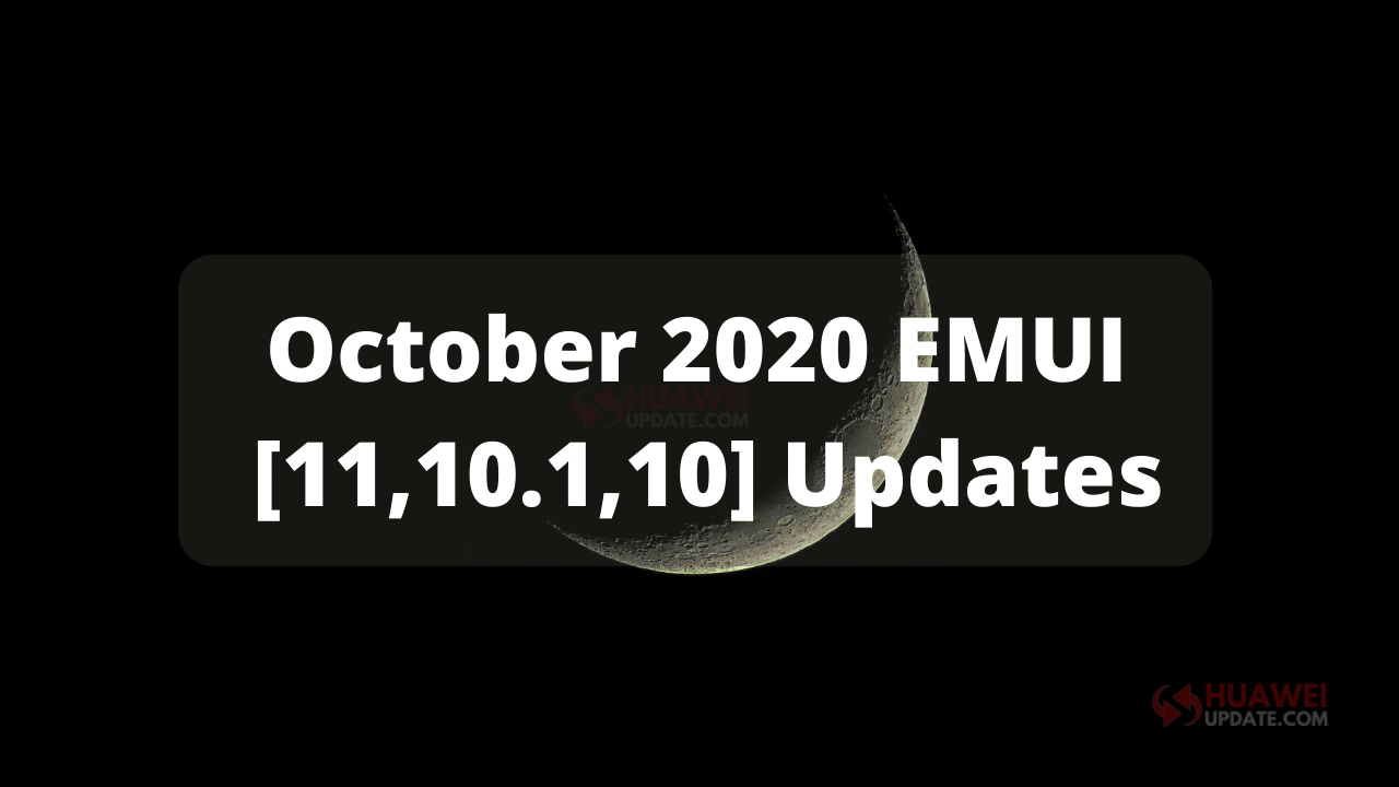 October 2020 EMUI 11, EMUI 10.1 and EMUI 10 Updates