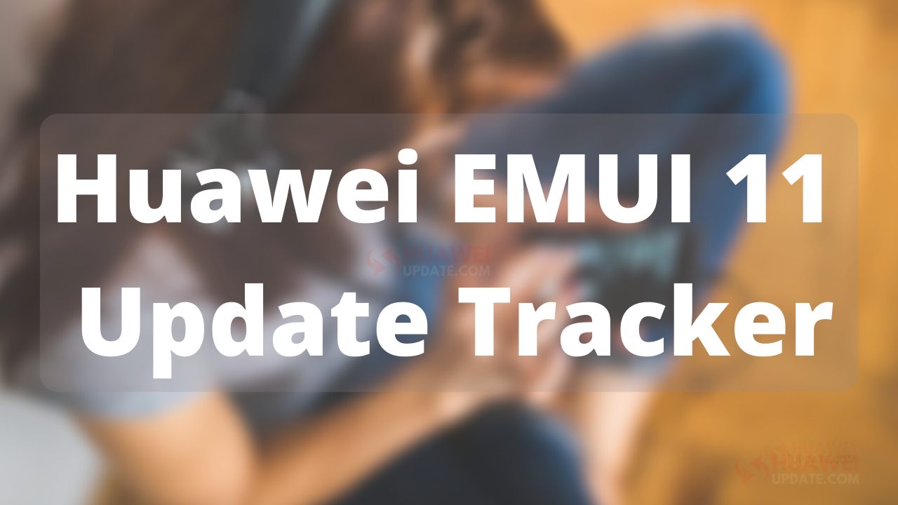 Huawei EMUI 11 Update Tracker