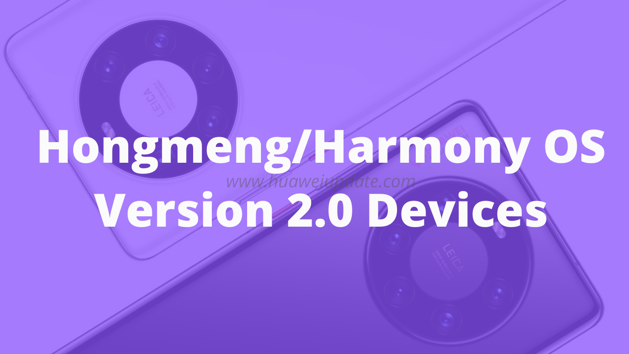 List of supported Huawei Hongmeng -Harmony OS version 2.0 devices