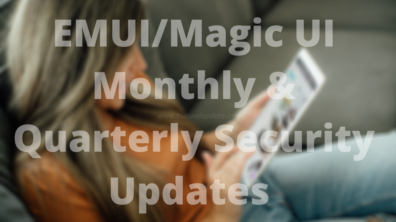 Monthly and Quarterly EMUI security updates