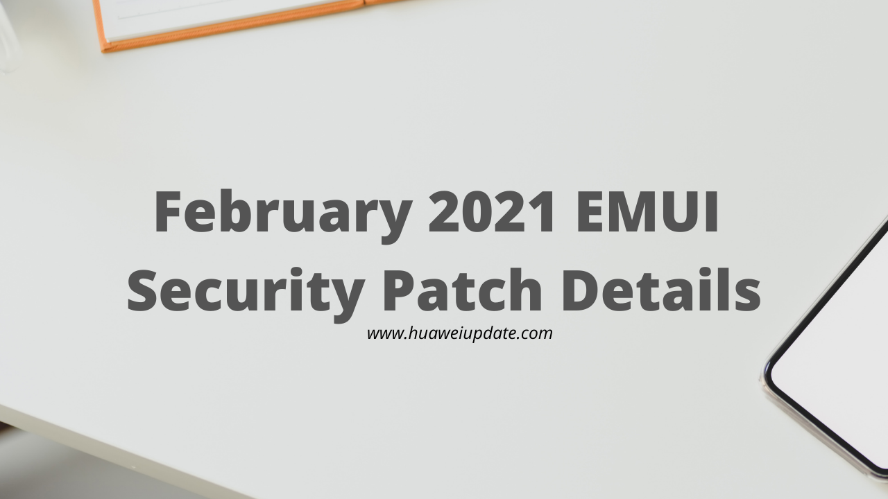 February 2021 EMUI security patch details