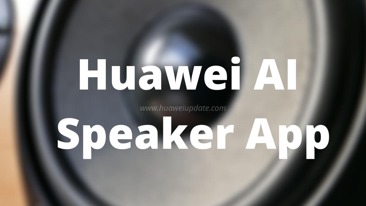 Huawei AI Speaker App