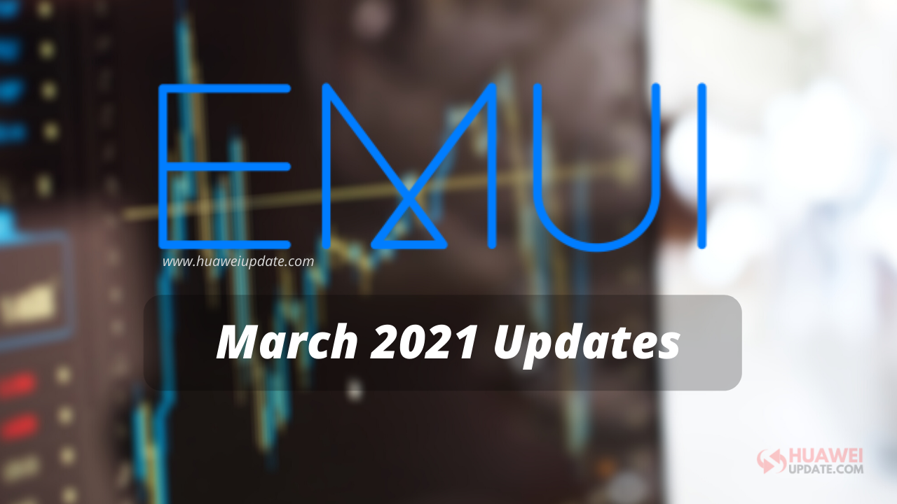 March 2021 EMUI Updates