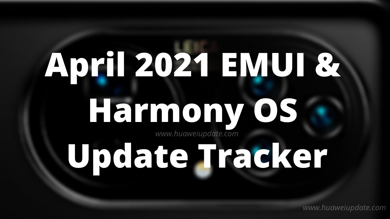 April 2021 EMUI and Harmony OS Update Tracker