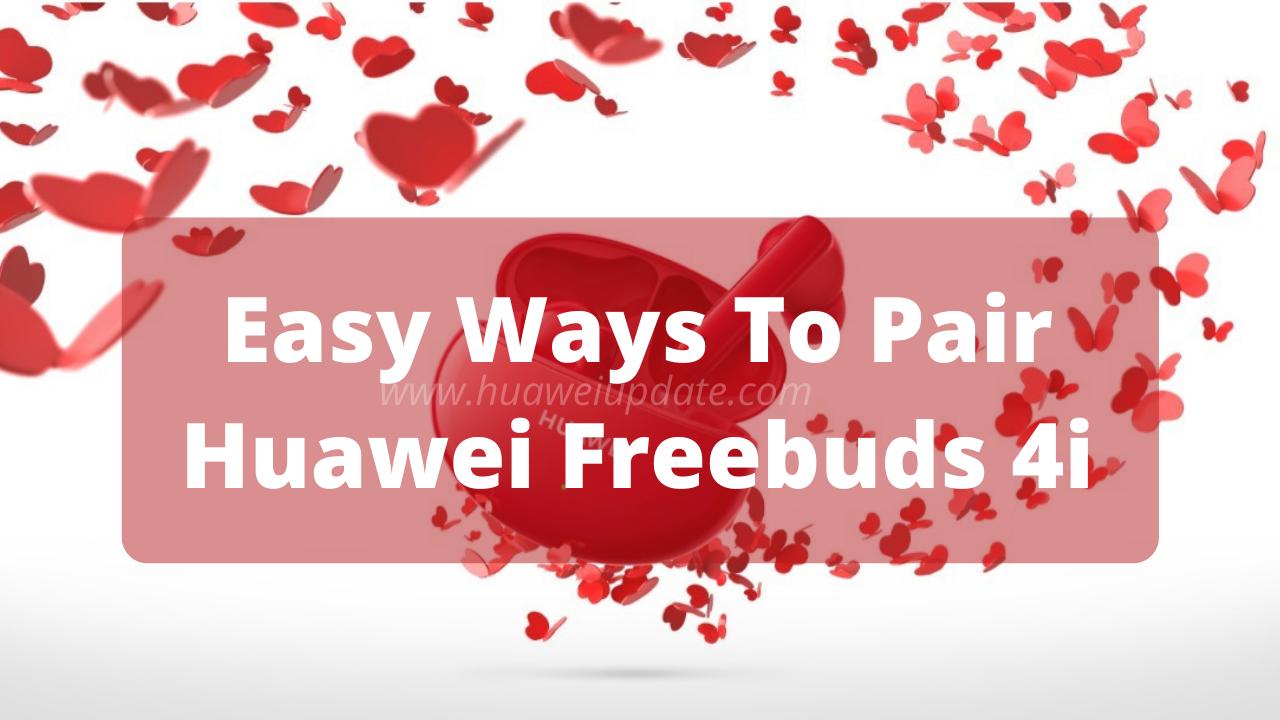 Easy ways to pair Huawei Freebuds 4i