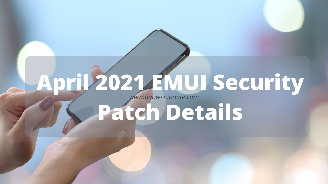 Huawei EMUI April 2021 security patch details