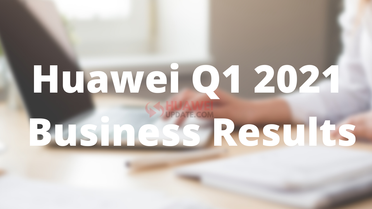 Huawei Q1 2021 Business Results