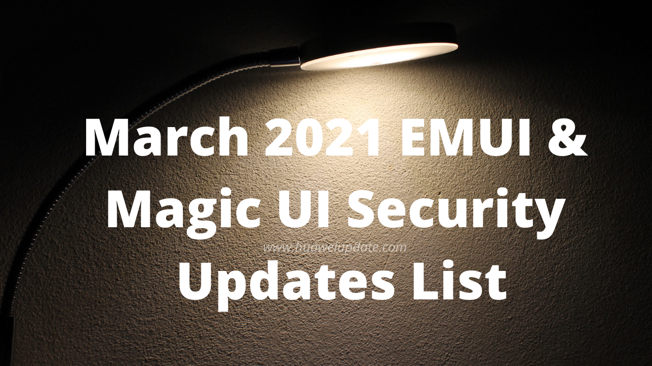 March 2021 EMUI and Magic UI security updates list