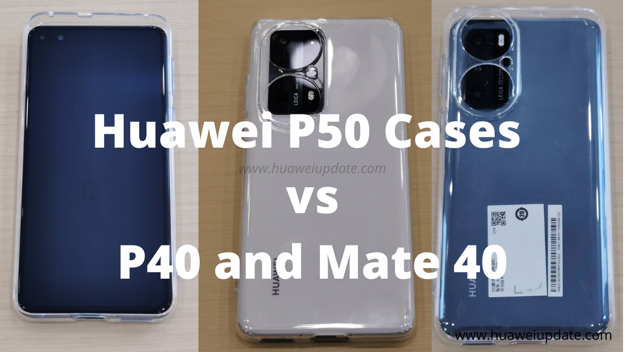 Huawei P50 series cases vs P40 and Mate 40