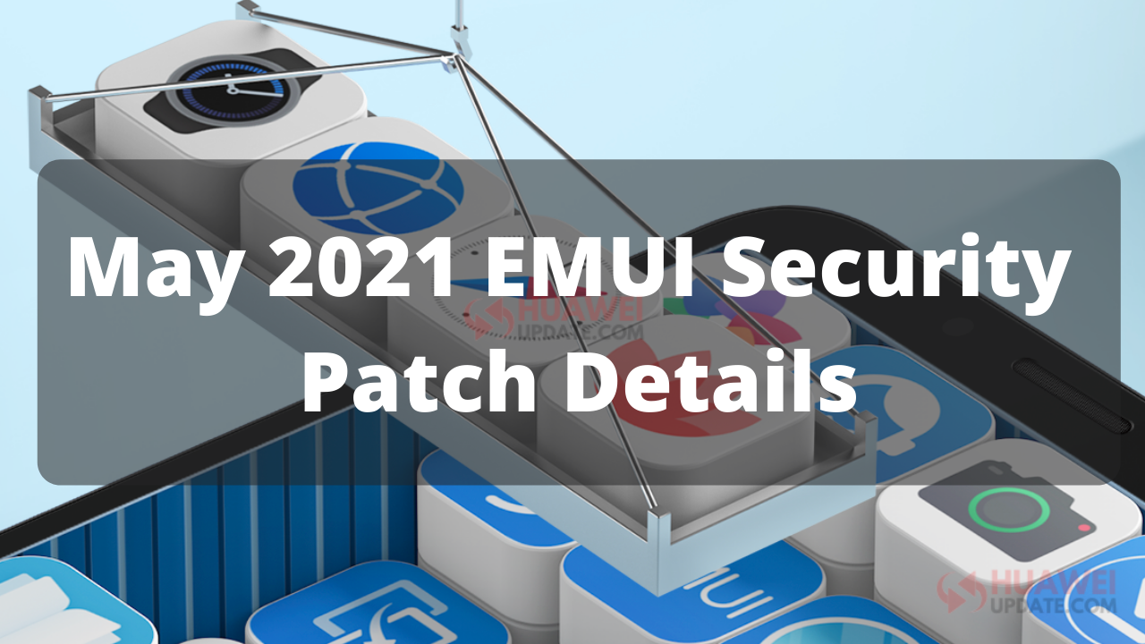 May 2021 EMUI Security Patch Details