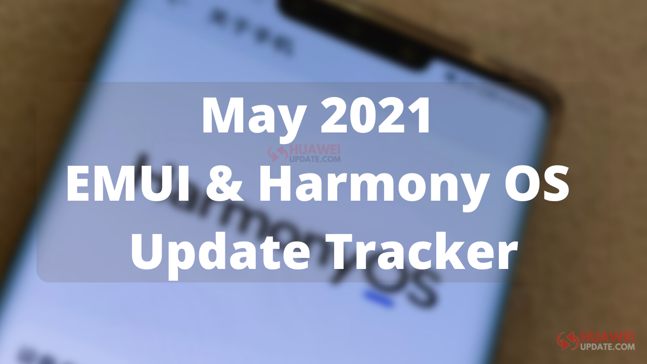 May 2021 EMUI and Harmony OS Update Tracker