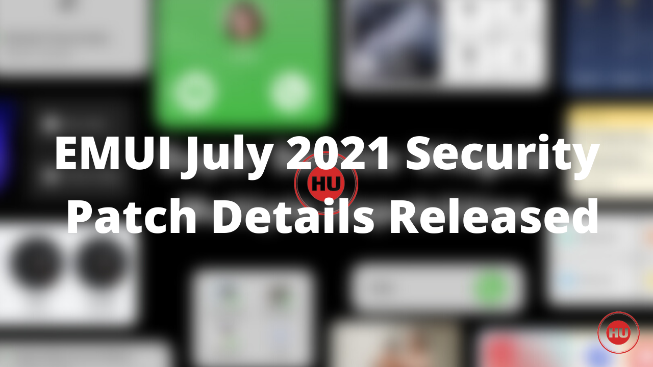 EMUI July 2021 Security Patch Details Released