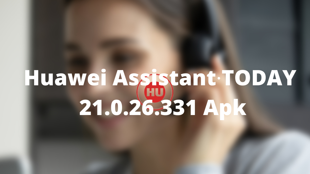 Huawei Assistant∙TODAY 21.0.26.331 Apk