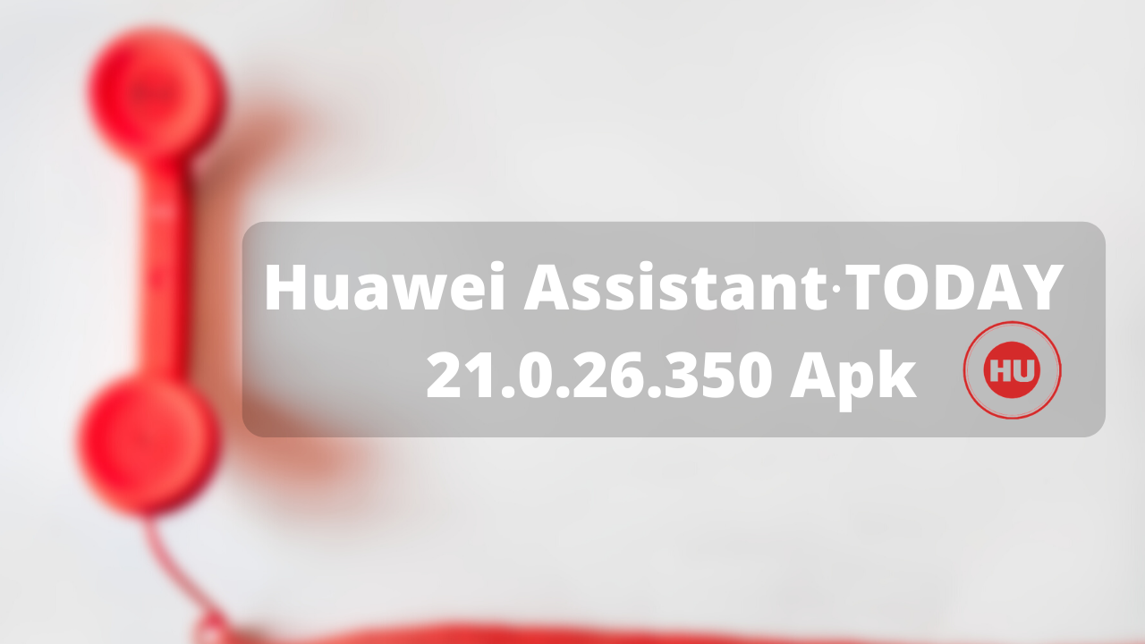 Huawei Assistant∙TODAY 21.0.26.350 Apk
