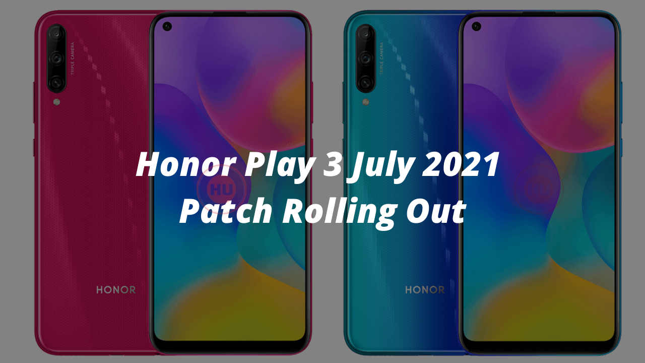 Honor Play 3 July 2021 Patch Rolling Out
