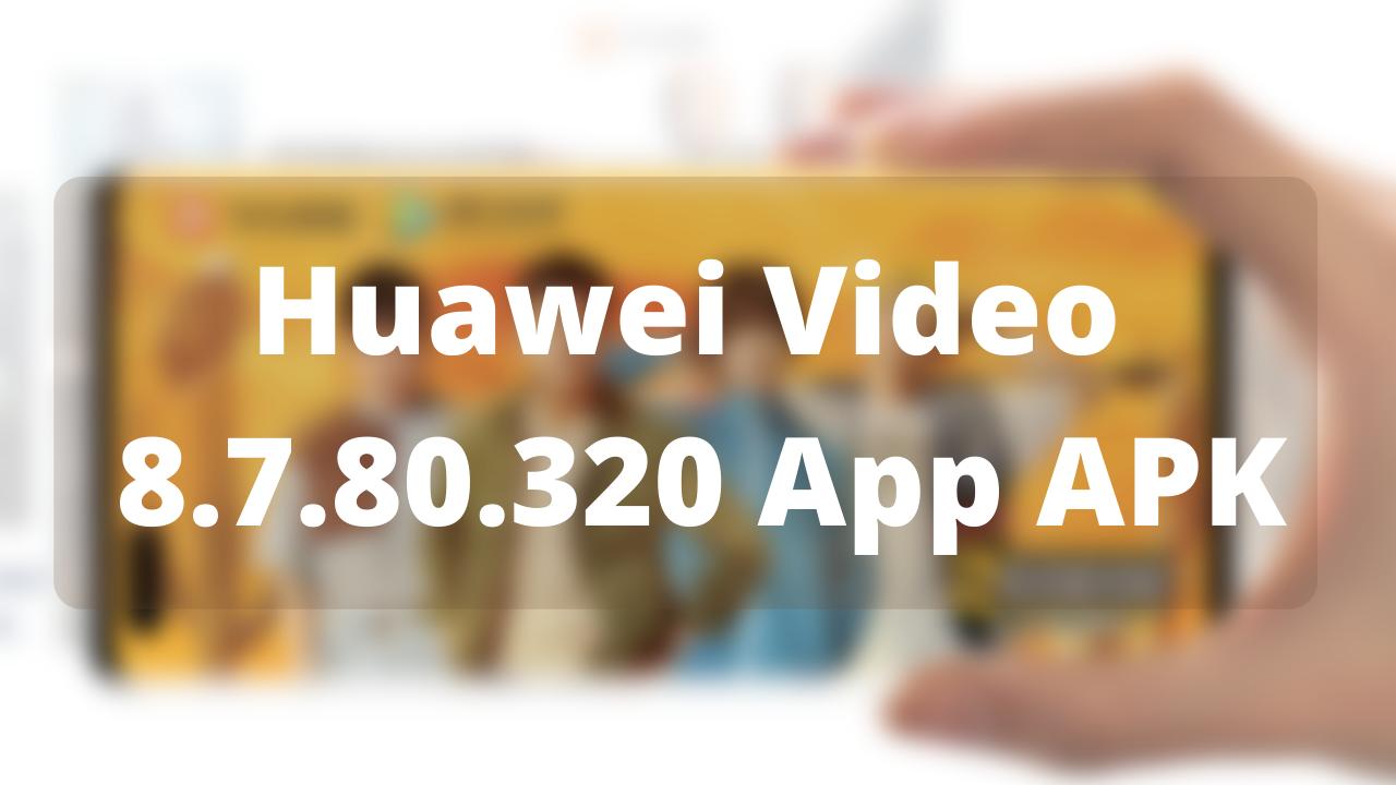 Huawei Video App 8.7.80.320 APK