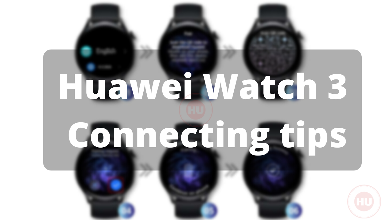 Huawei Watch 3 connecting tips