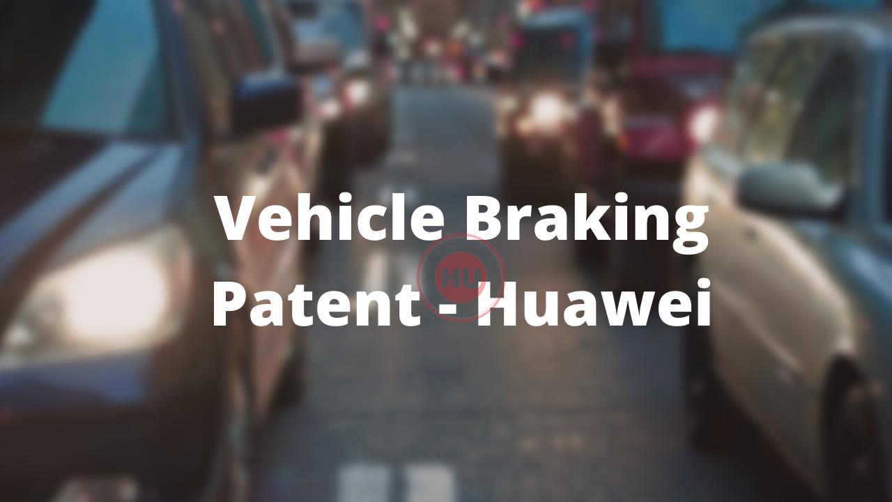 Vehicle Braking Patent - Huawei