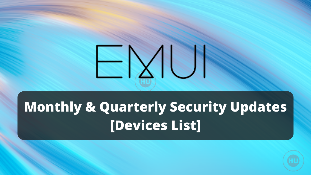 EMUI Monthly and Quarterly security updates phone list