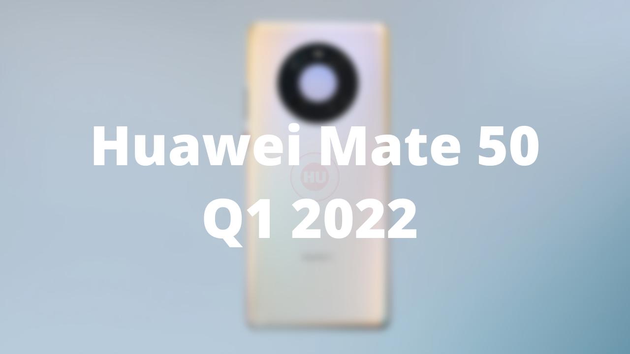 Mate 50 Q1 2022