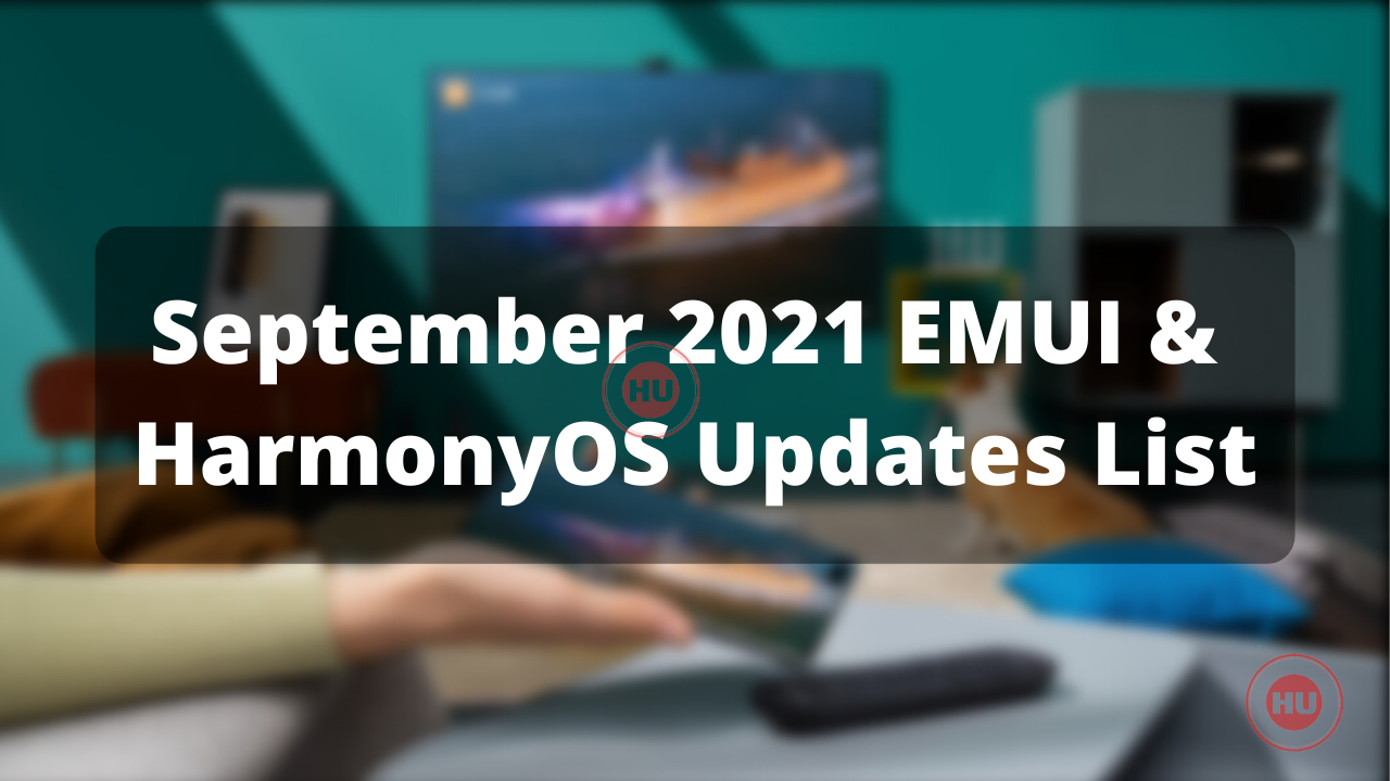 September 2021 EMUI and HarmonyOS Updates List