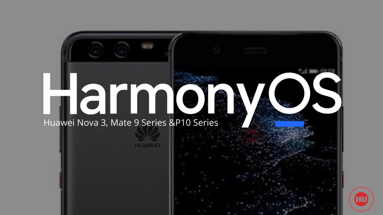 Huawei Nova 3, Mate 9 series and P10 series HarmonyOS update