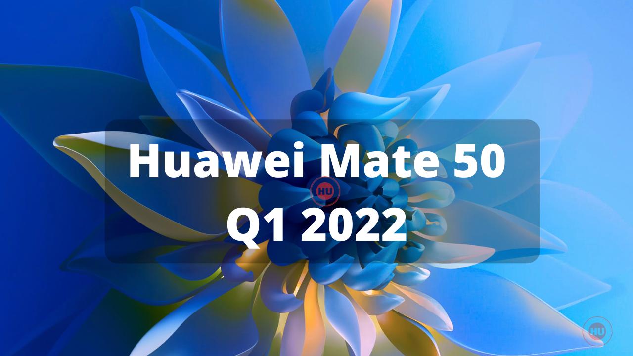 Mate 50 Series Q1 2022
