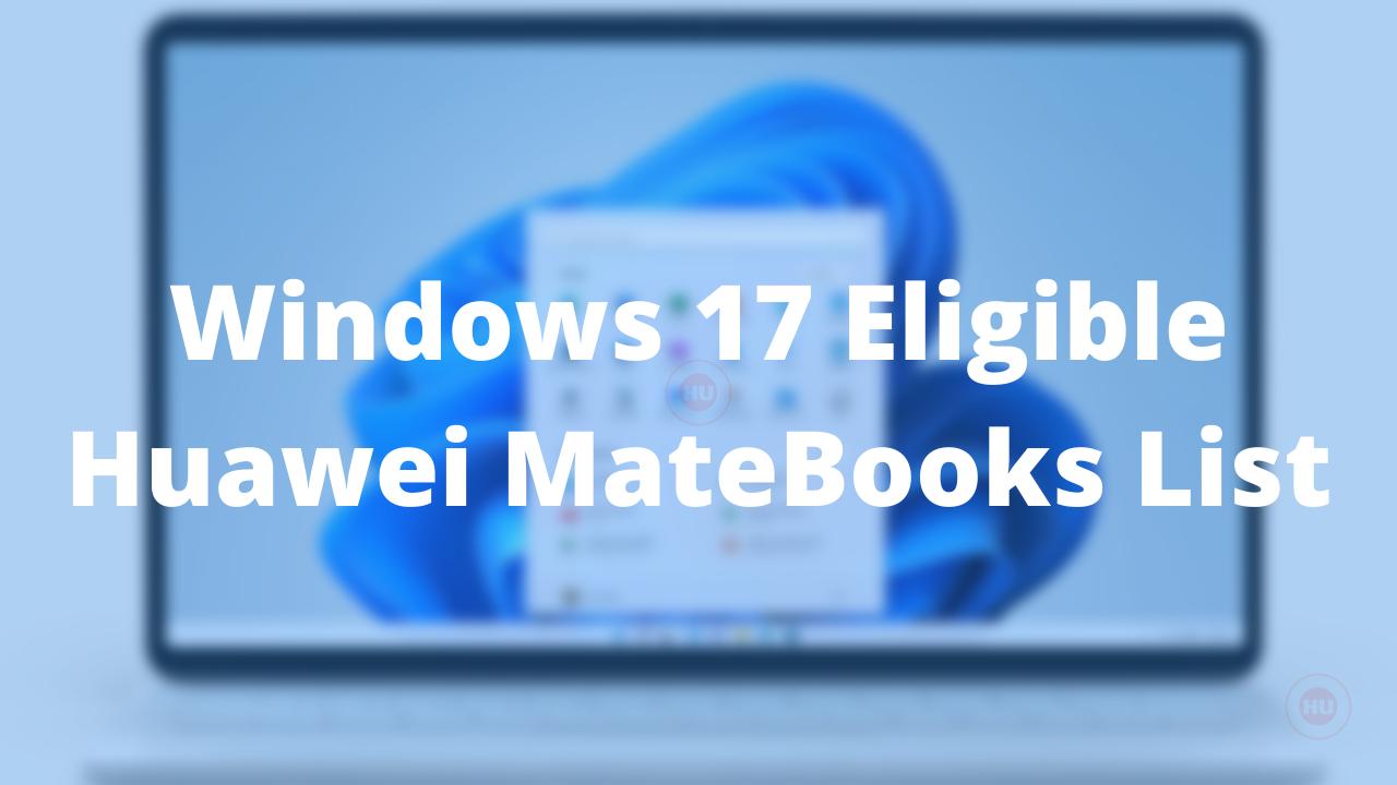 These 17 Huawei MateBooks will get Windows 11 update